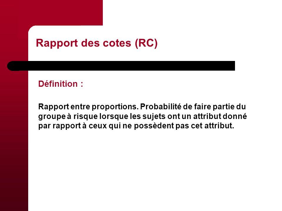Rapport des cotes (RC) Définition : Rapport entre proportions.