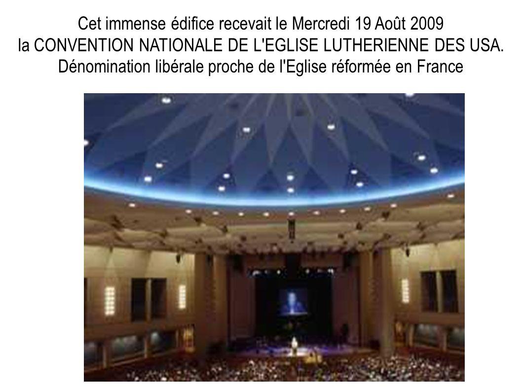 Cet immense édifice recevait le Mercredi 19 Août 2009 la CONVENTION NATIONALE DE L EGLISE LUTHERIENNE DES USA.