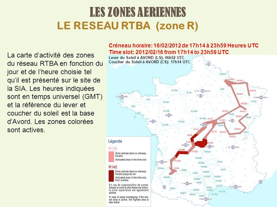 LES ZONES AERIENNES LE RESEAU RTBA (zone R) La carte dactivité des zones du réseau RTBA en fonction du jour et de lheure choisie tel quil est présenté sur le site de la SIA.