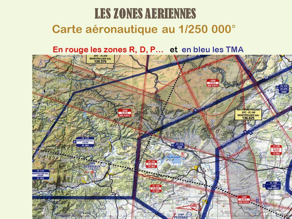 LES ZONES AERIENNES Carte aéronautique au 1/250 000° En rouge les zones R, D, P… et en bleu les TMA