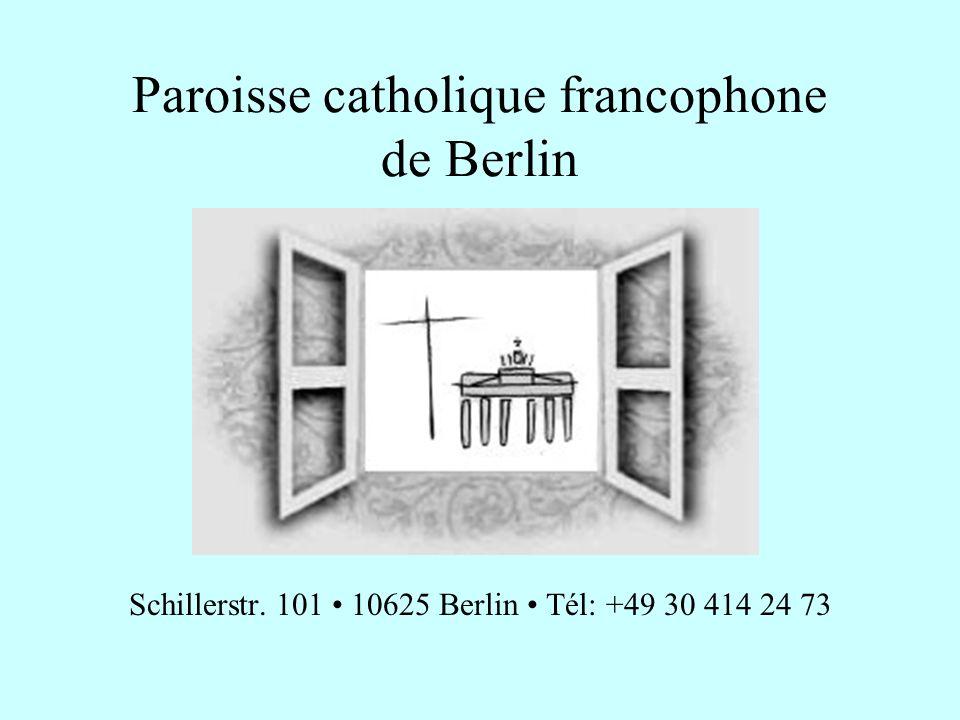 Paroisse catholique francophone de Berlin Schillerstr. 101 10625 Berlin Tél: +49 30 414 24 73