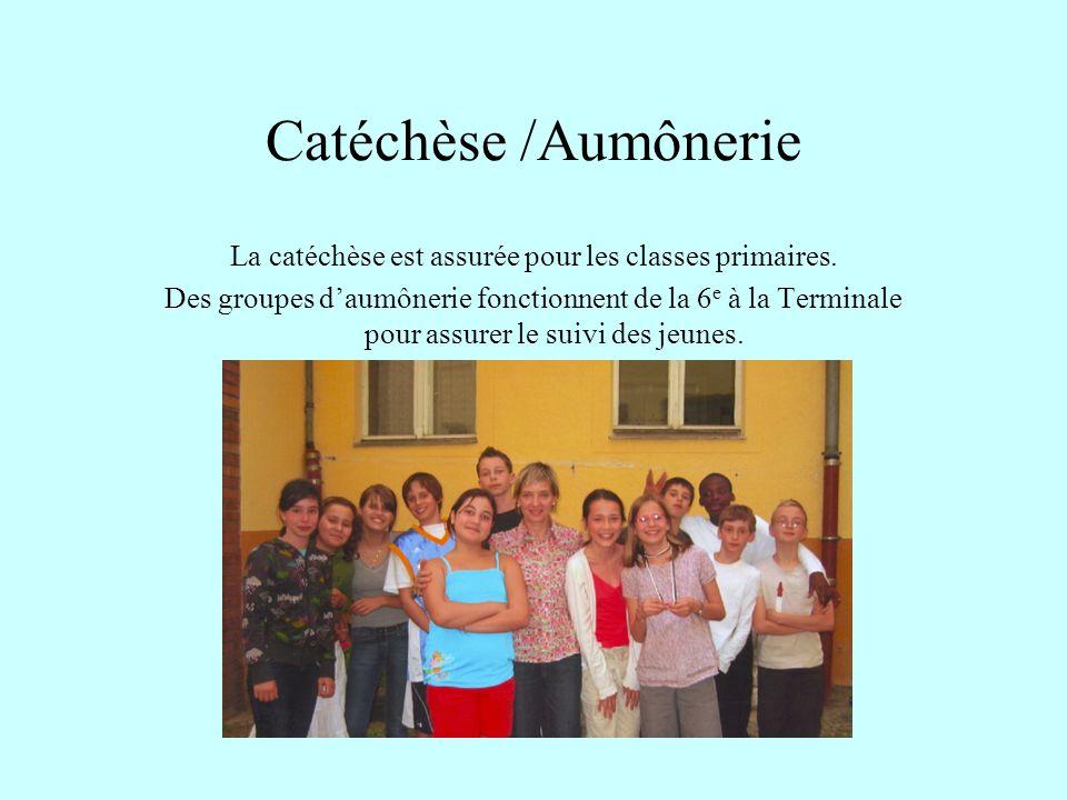 Catéchèse /Aumônerie La catéchèse est assurée pour les classes primaires. Des groupes daumônerie fonctionnent de la 6 e à la Terminale pour assurer le