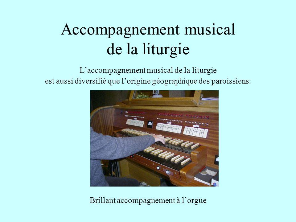 Accompagnement musical de la liturgie Laccompagnement musical de la liturgie est aussi diversifié que lorigine géographique des paroissiens: Brillant accompagnement à lorgue
