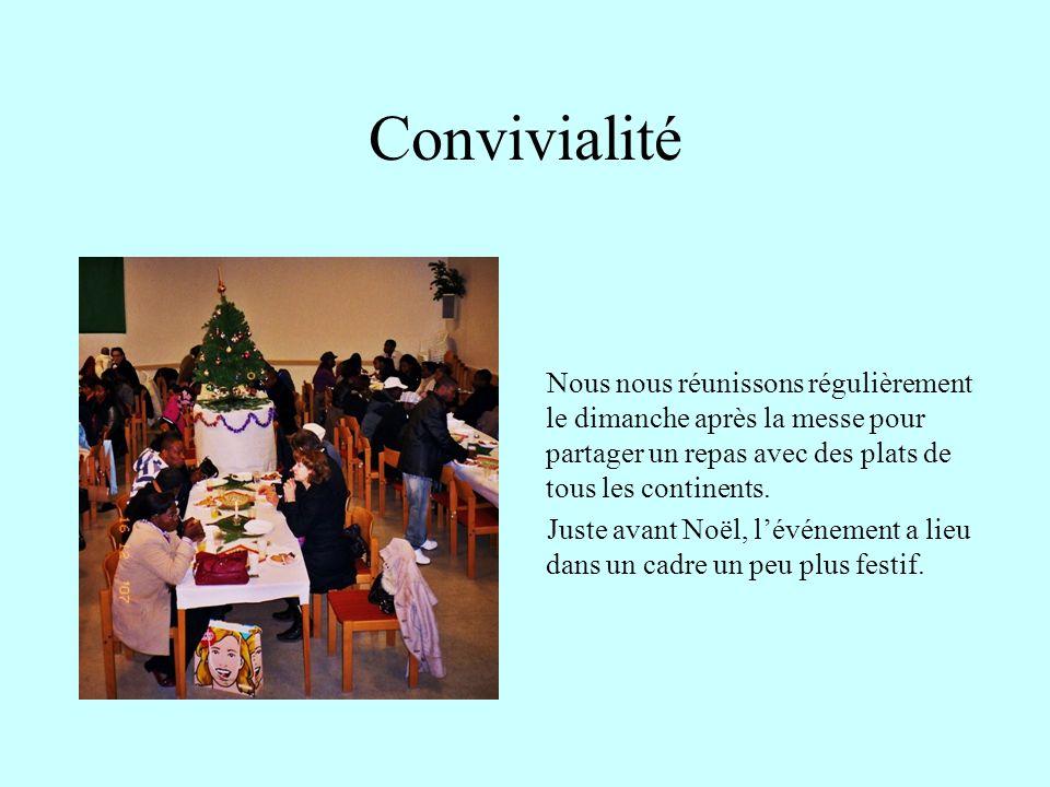 Convivialité Nous nous réunissons régulièrement le dimanche après la messe pour partager un repas avec des plats de tous les continents. Juste avant N