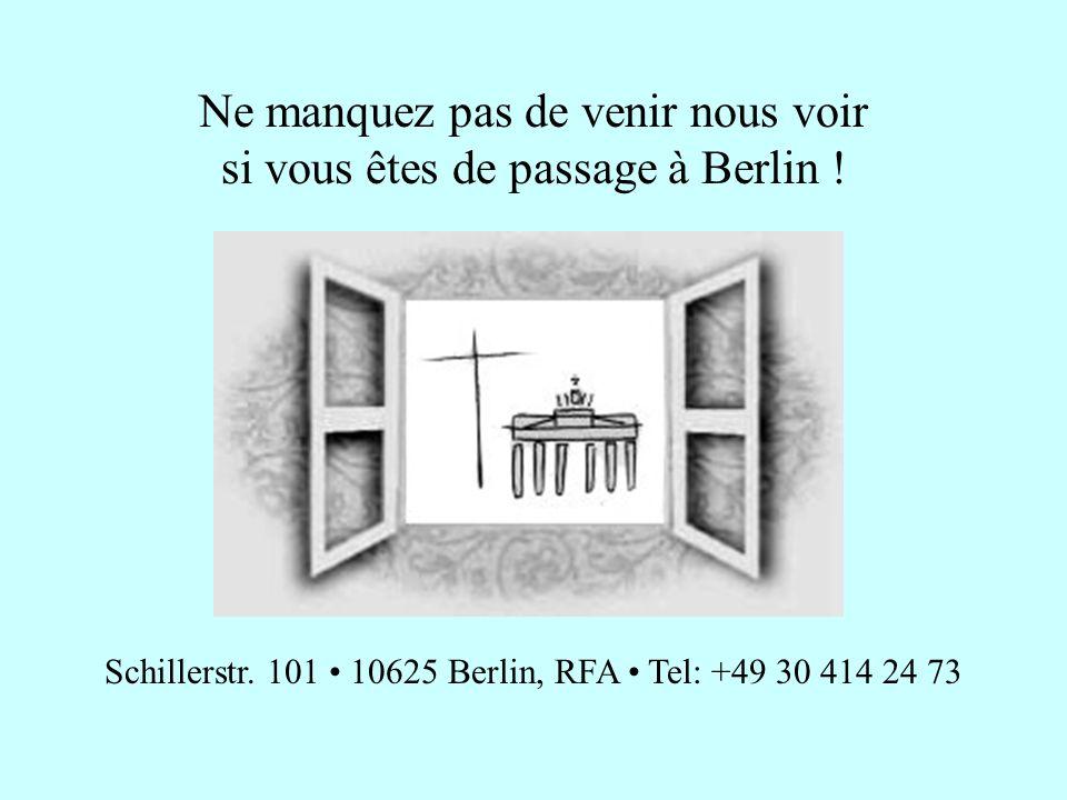 Ne manquez pas de venir nous voir si vous êtes de passage à Berlin ! Schillerstr. 101 10625 Berlin, RFA Tel: +49 30 414 24 73