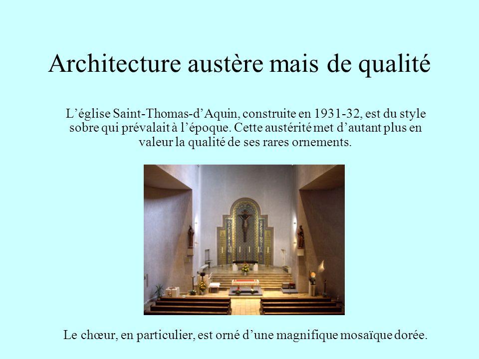 Architecture austère mais de qualité Léglise Saint-Thomas-dAquin, construite en 1931-32, est du style sobre qui prévalait à lépoque. Cette austérité m