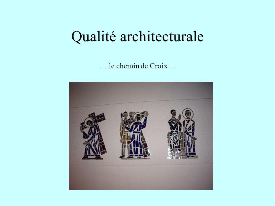 Qualité architecturale … et la chapelle de la Vierge.