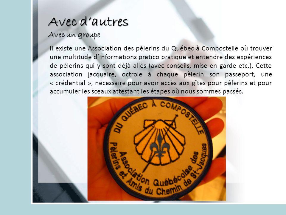 Avec dautres Avec un groupe Il existe une Association des pèlerins du Québec à Compostelle où trouver une multitude dinformations pratico pratique et