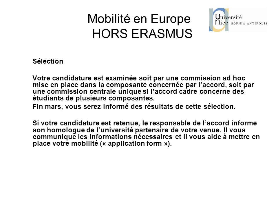 Mobilité en Europe HORS ERASMUS Sélection Votre candidature est examinée soit par une commission ad hoc mise en place dans la composante concernée par