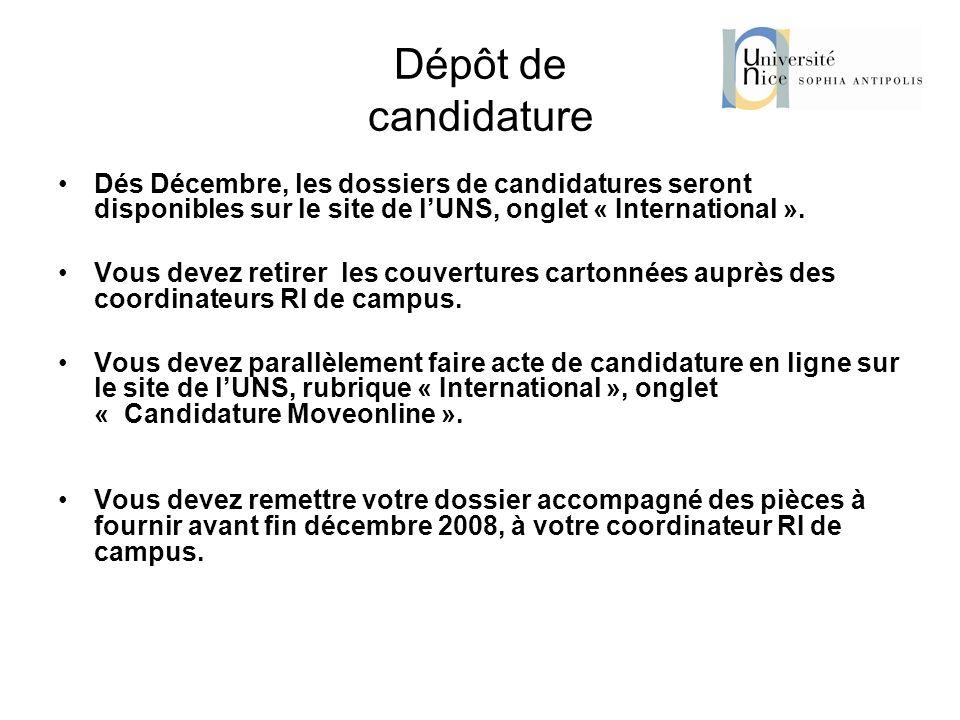 Dépôt de candidature Dés Décembre, les dossiers de candidatures seront disponibles sur le site de lUNS, onglet « International ». Vous devez retirer l