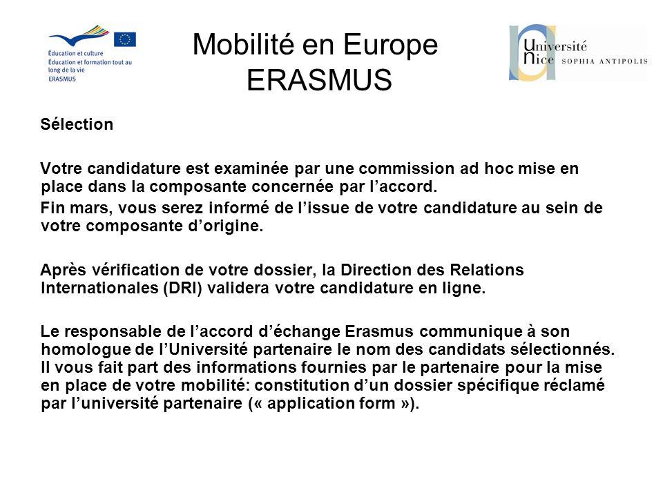 Mobilité en Europe ERASMUS Sélection Votre candidature est examinée par une commission ad hoc mise en place dans la composante concernée par laccord.