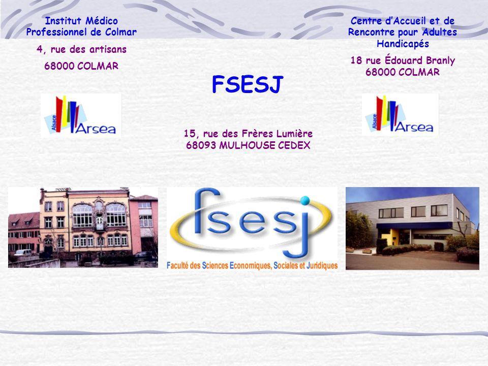 Institut Médico Professionnel de Colmar 4, rue des artisans 68000 COLMAR FSESJ 15, rue des Frères Lumière 68093 MULHOUSE CEDEX Centre dAccueil et de R