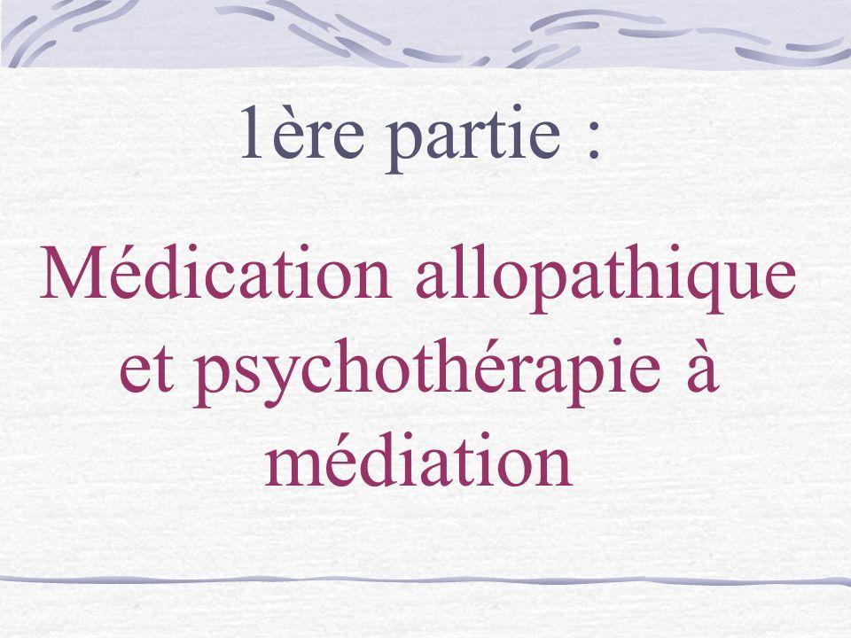 1ère partie : Médication allopathique et psychothérapie à médiation