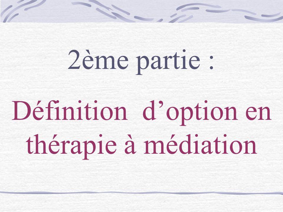 2ème partie : Définition doption en thérapie à médiation