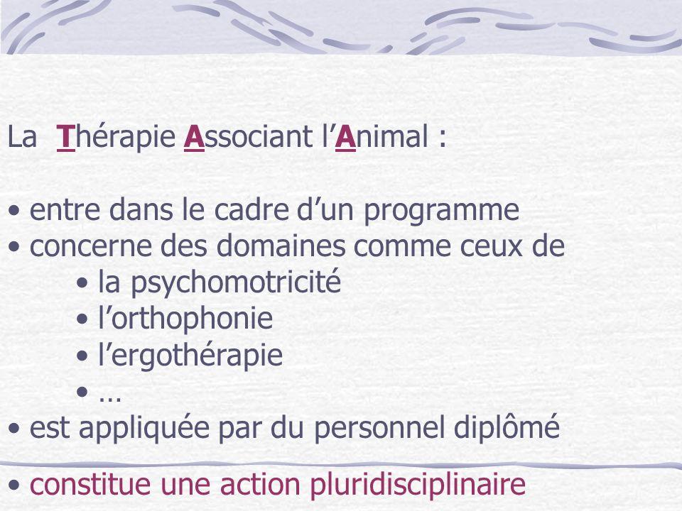 La Thérapie Associant lAnimal : entre dans le cadre dun programme concerne des domaines comme ceux de la psychomotricité lorthophonie lergothérapie …