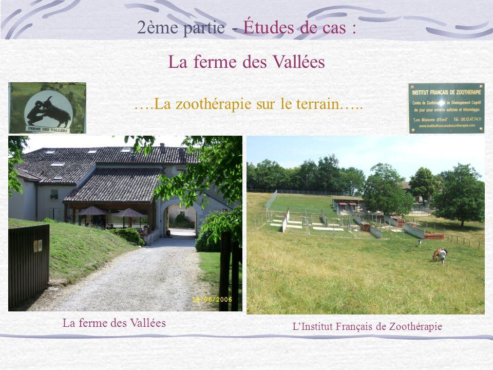 2ème partie - Études de cas : La ferme des Vallées LInstitut Français de Zoothérapie ….La zoothérapie sur le terrain…..