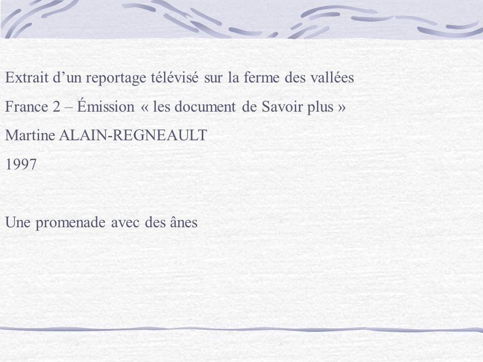 Extrait dun reportage télévisé sur la ferme des vallées France 2 – Émission « les document de Savoir plus » Martine ALAIN-REGNEAULT 1997 Une promenade avec des ânes