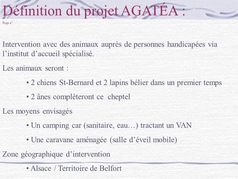 Définition du projet AGATÉA : Page e7 Intervention avec des animaux auprès de personnes handicapées via linstitut daccueil spécialisé. Les animaux ser