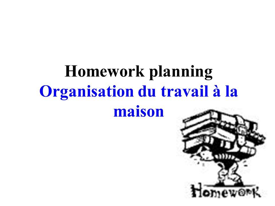 Homework planning Organisation du travail à la maison