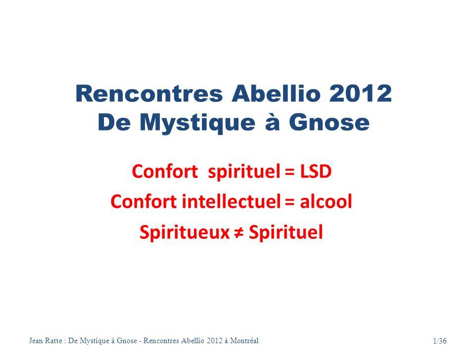 Jean Ratte : De Mystique à Gnose - Rencontres Abellio 2012 à Montréal 1/36 Rencontres Abellio 2012 De Mystique à Gnose Confort spirituel = LSD Confort
