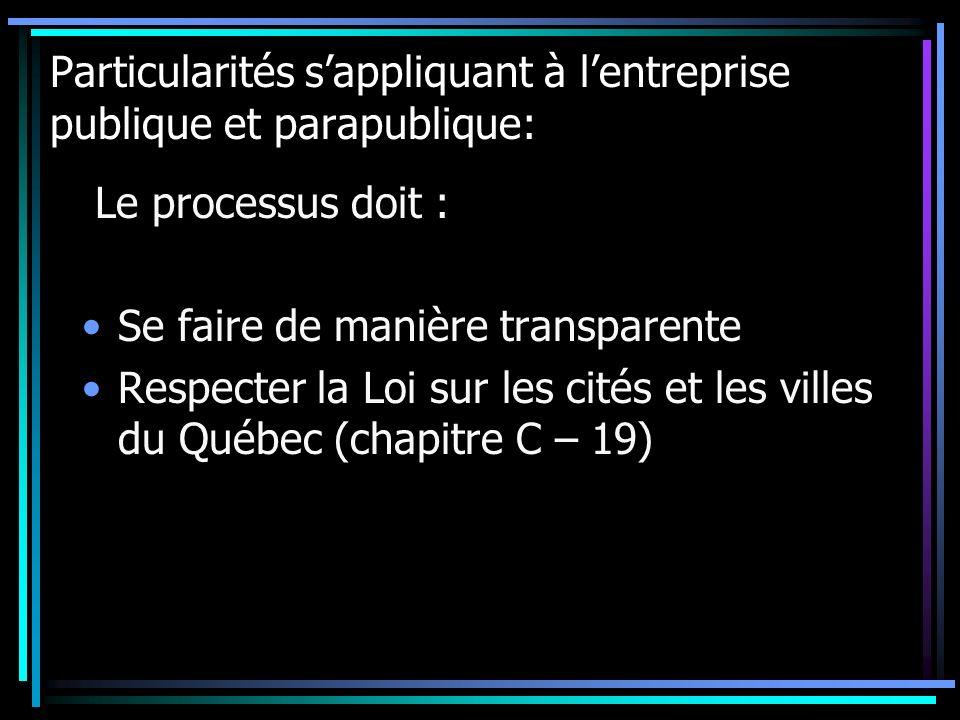 Particularités sappliquant à lentreprise publique et parapublique: Le processus doit : Se faire de manière transparente Respecter la Loi sur les cités