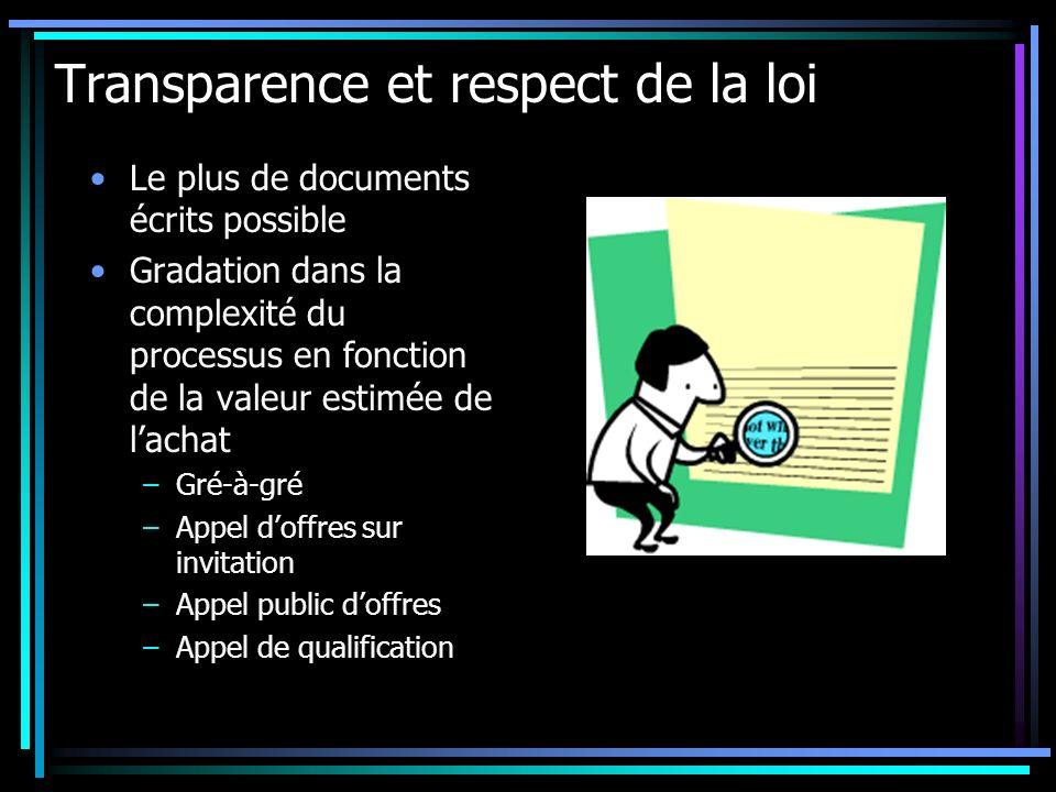 Transparence et respect de la loi Le plus de documents écrits possible Gradation dans la complexité du processus en fonction de la valeur estimée de l