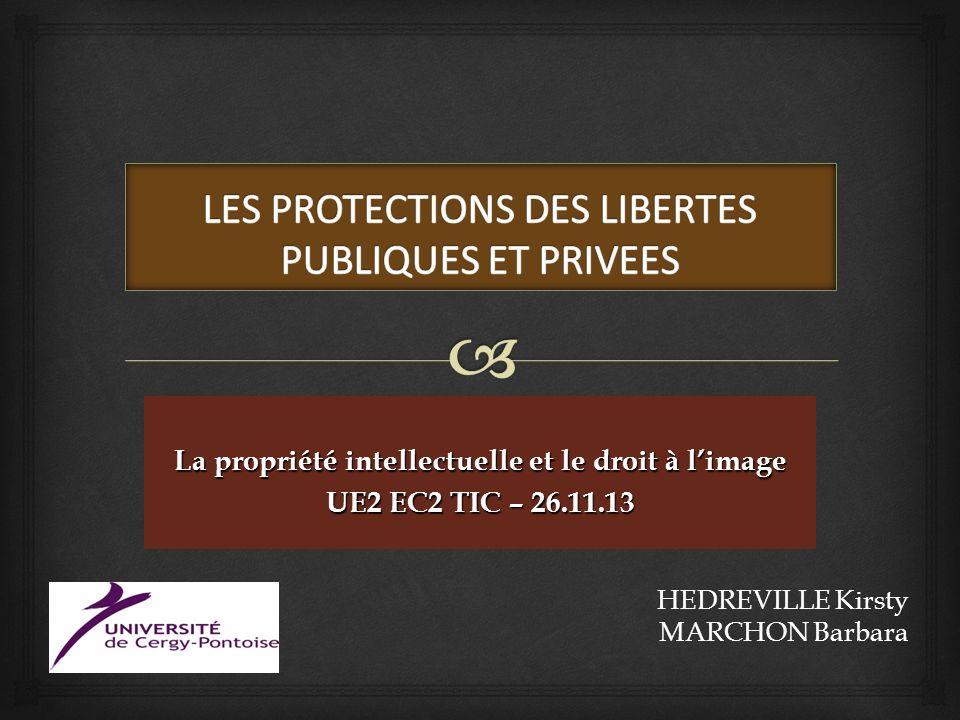 La propriété intellectuelle et le droit à limage UE2 EC2 TIC – 26.11.13 HEDREVILLE Kirsty MARCHON Barbara