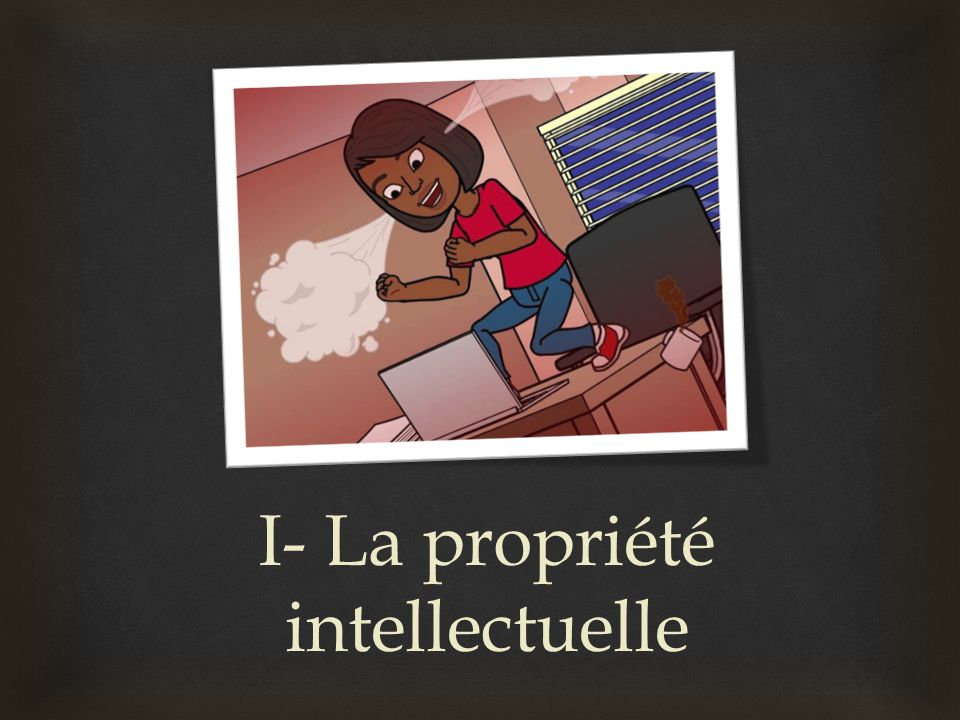 I- La propriété intellectuelle