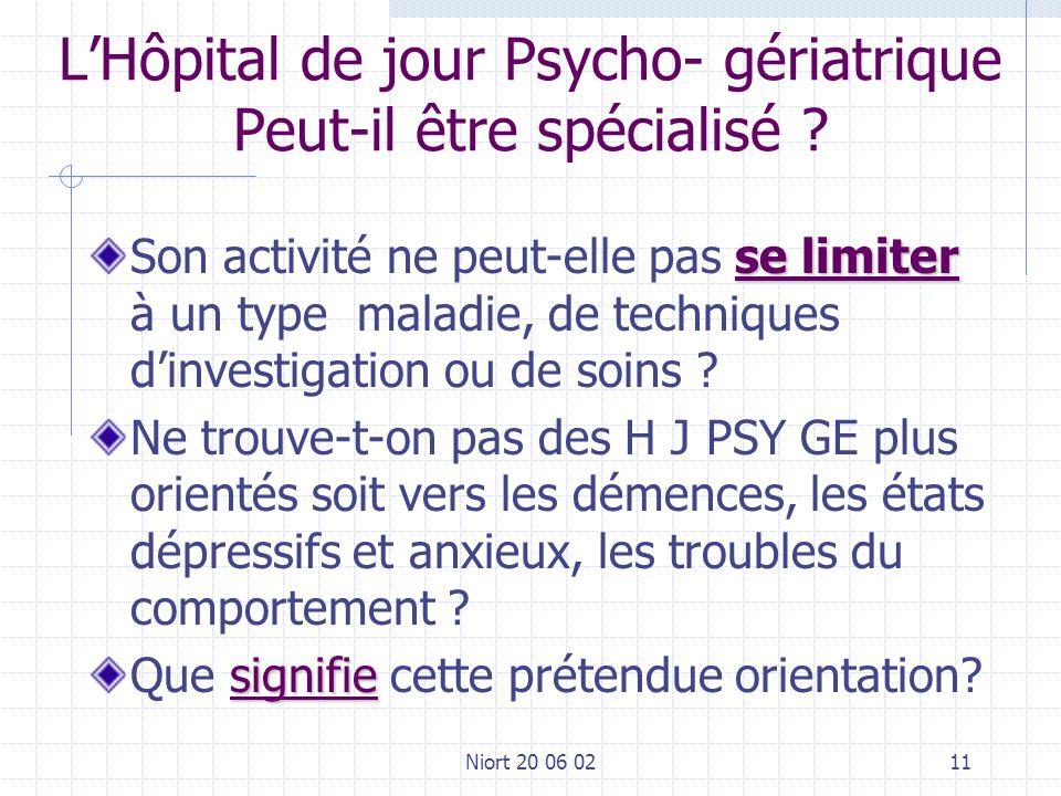 Niort 20 06 0211 LHôpital de jour Psycho- gériatrique Peut-il être spécialisé ? se limiter Son activité ne peut-elle pas se limiter à un type maladie,