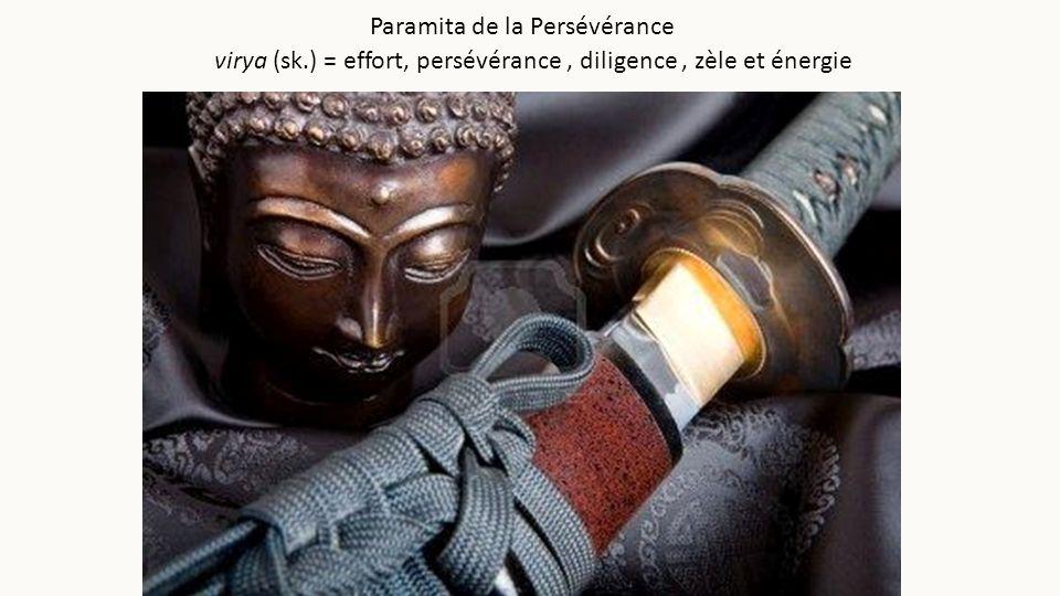 virya (sk.) = effort, persévérance, diligence, zèle et énergie Paramita de la Persévérance