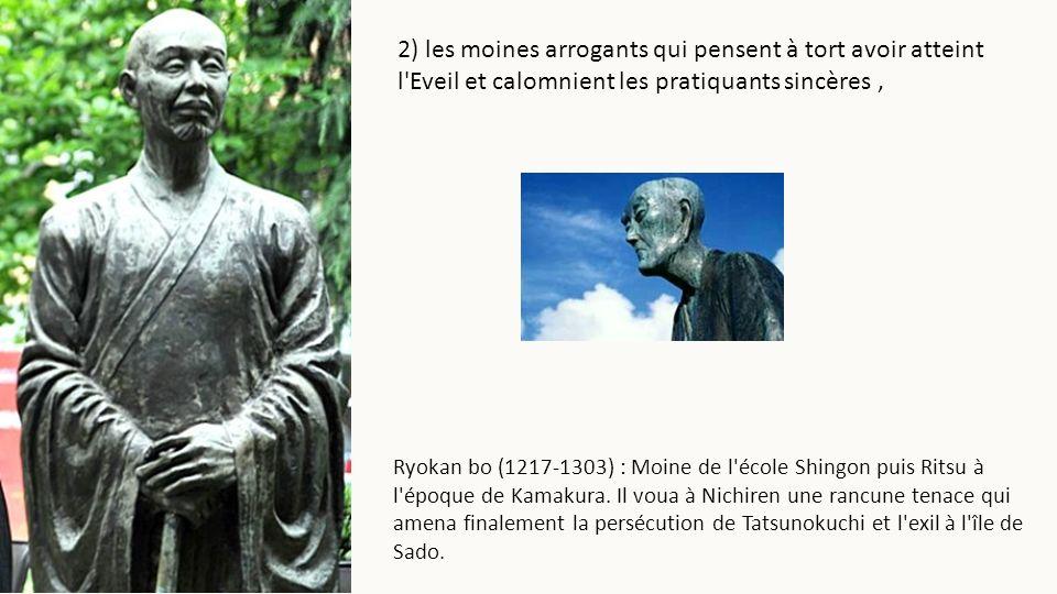 2) les moines arrogants qui pensent à tort avoir atteint l'Eveil et calomnient les pratiquants sincères, Ryokan bo (1217-1303) : Moine de l'école Shin