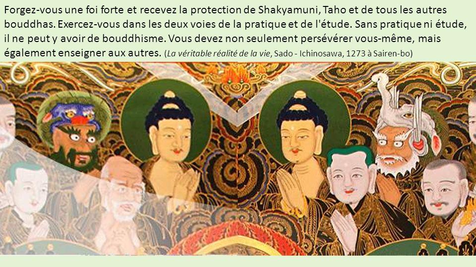 Forgez-vous une foi forte et recevez la protection de Shakyamuni, Taho et de tous les autres bouddhas. Exercez-vous dans les deux voies de la pratique