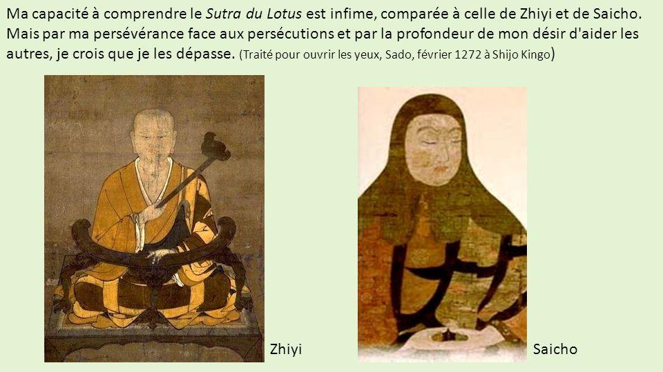 Ma capacité à comprendre le Sutra du Lotus est infime, comparée à celle de Zhiyi et de Saicho. Mais par ma persévérance face aux persécutions et par l