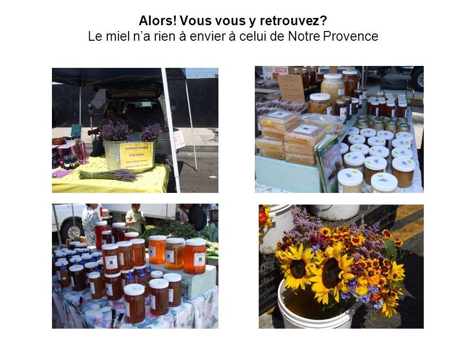 Alors! Vous vous y retrouvez Le miel na rien à envier à celui de Notre Provence