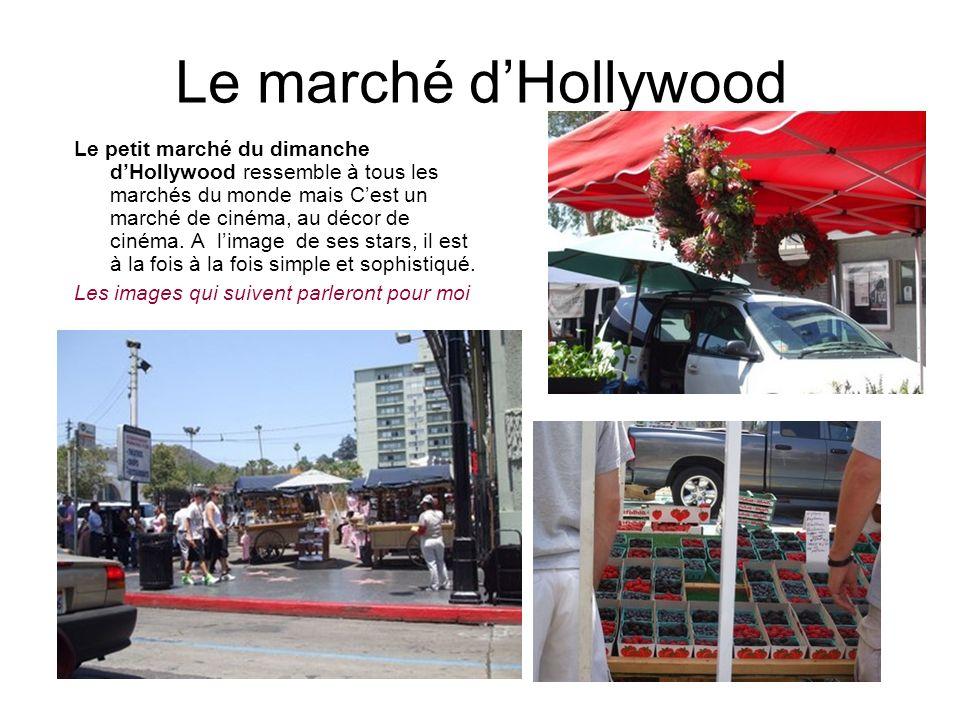 Le marché dHollywood Le petit marché du dimanche dHollywood ressemble à tous les marchés du monde mais Cest un marché de cinéma, au décor de cinéma.