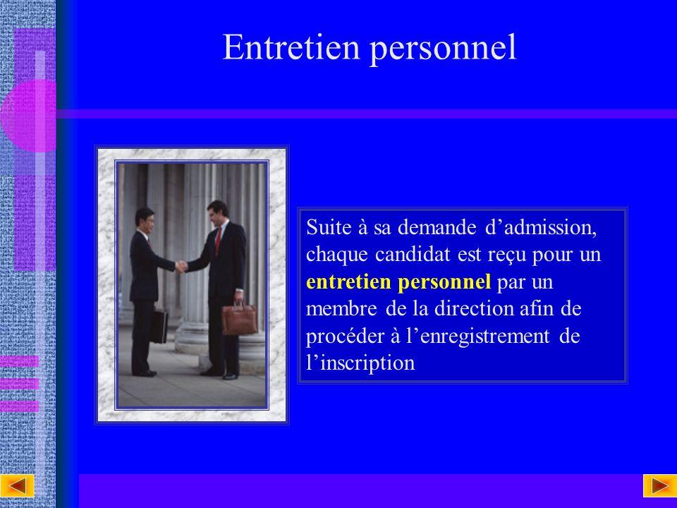 Suite à sa demande dadmission, chaque candidat est reçu pour un entretien personnel par un membre de la direction afin de procéder à lenregistrement de linscription Entretien personnel