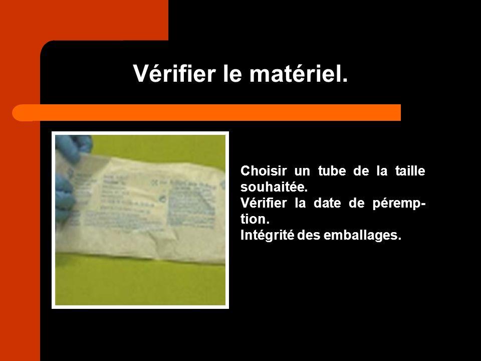 Vérifier le matériel. Choisir un tube de la taille souhaitée. Vérifier la date de péremp- tion. Intégrité des emballages.
