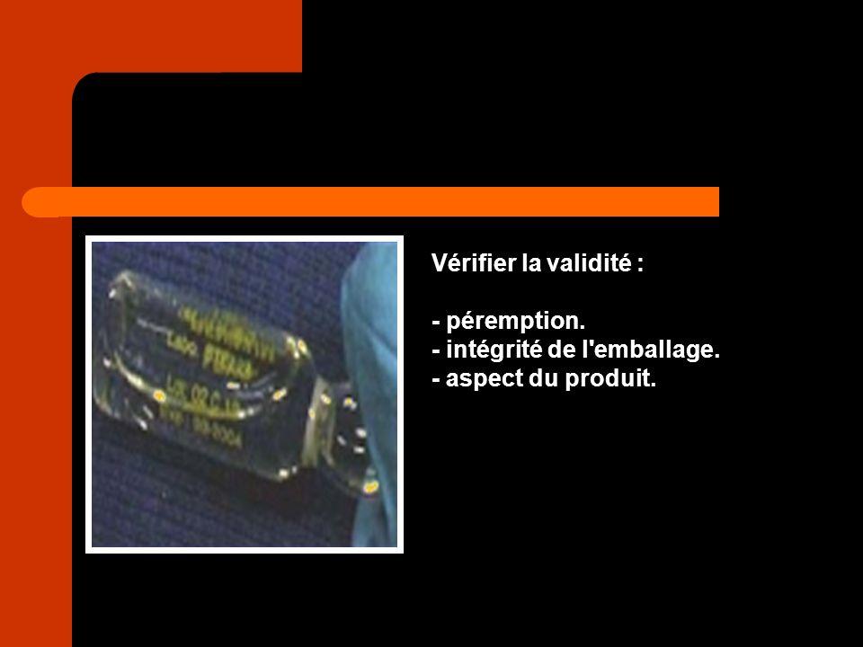 Vérifier la validité : - péremption. - intégrité de l'emballage. - aspect du produit.