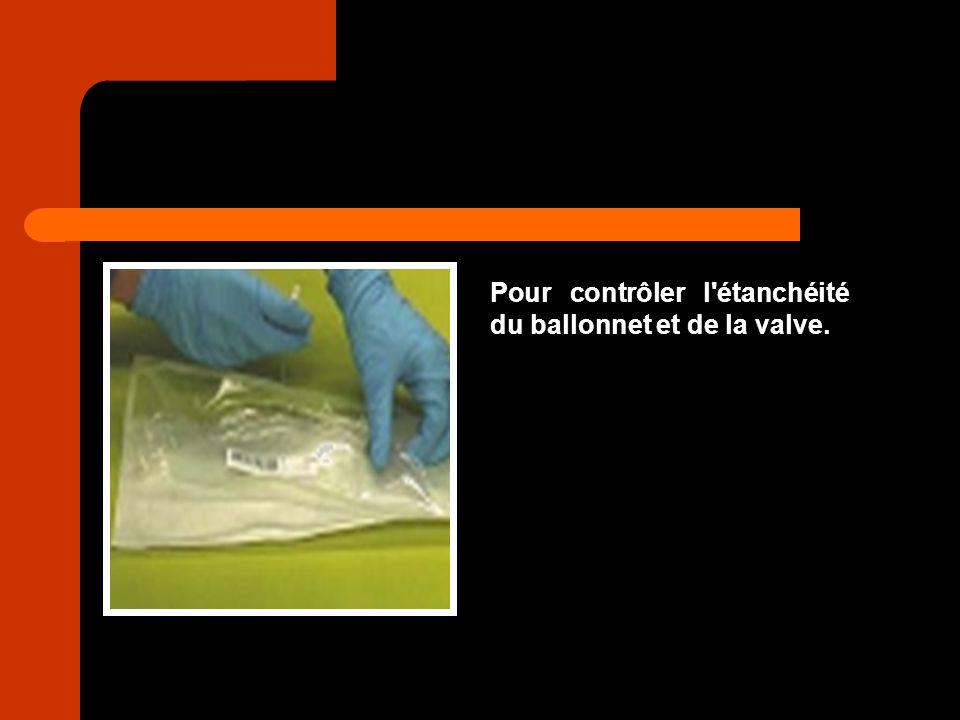 Pour contrôler l'étanchéité du ballonnet et de la valve.