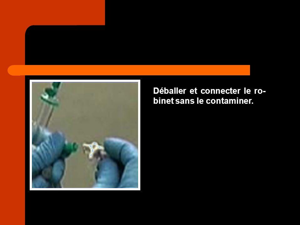 Déballer et connecter le ro- binet sans le contaminer.