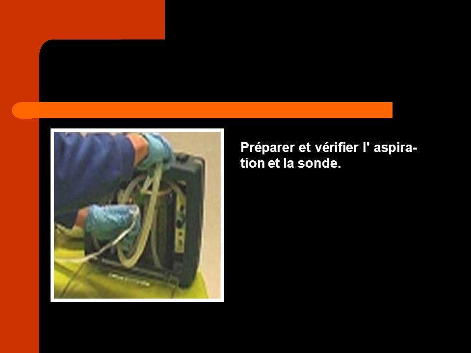 Préparer et vérifier l' aspira- tion et la sonde.