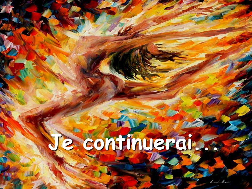 Je continuerai... Je continuerai...