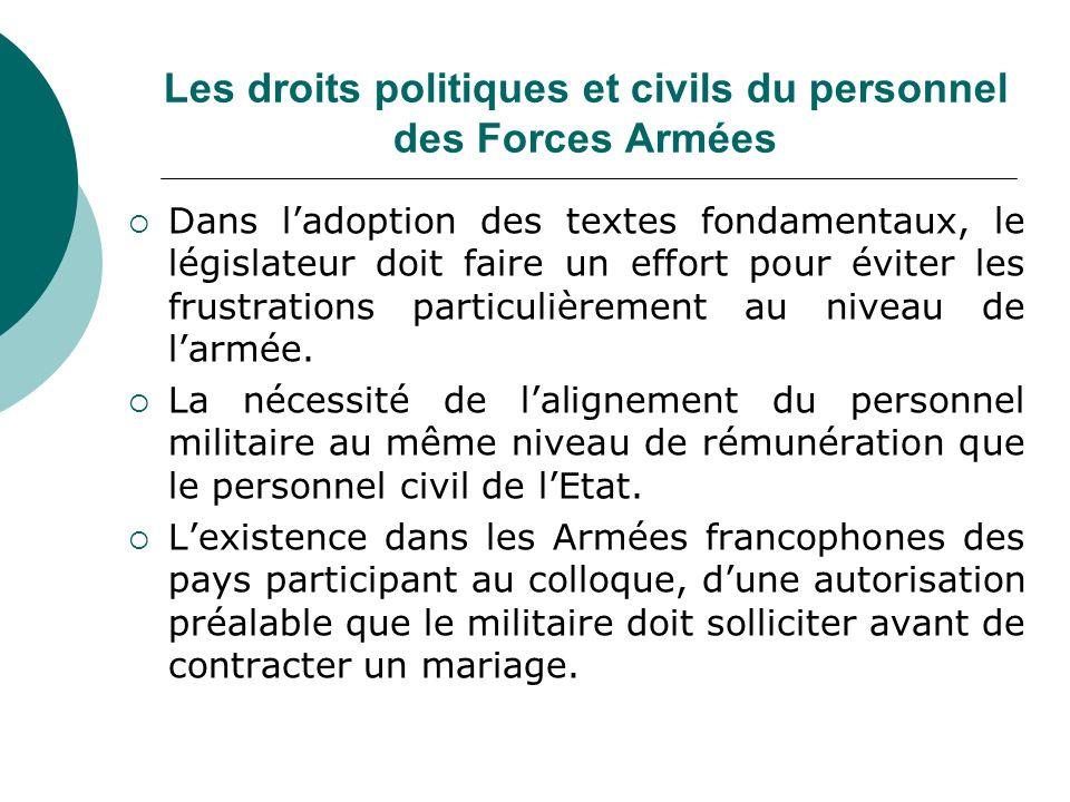 Les droits politiques et civils du personnel des Forces Armées Dans ladoption des textes fondamentaux, le législateur doit faire un effort pour éviter les frustrations particulièrement au niveau de larmée.