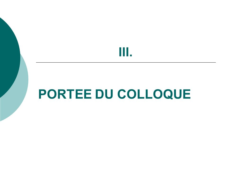 III. PORTEE DU COLLOQUE