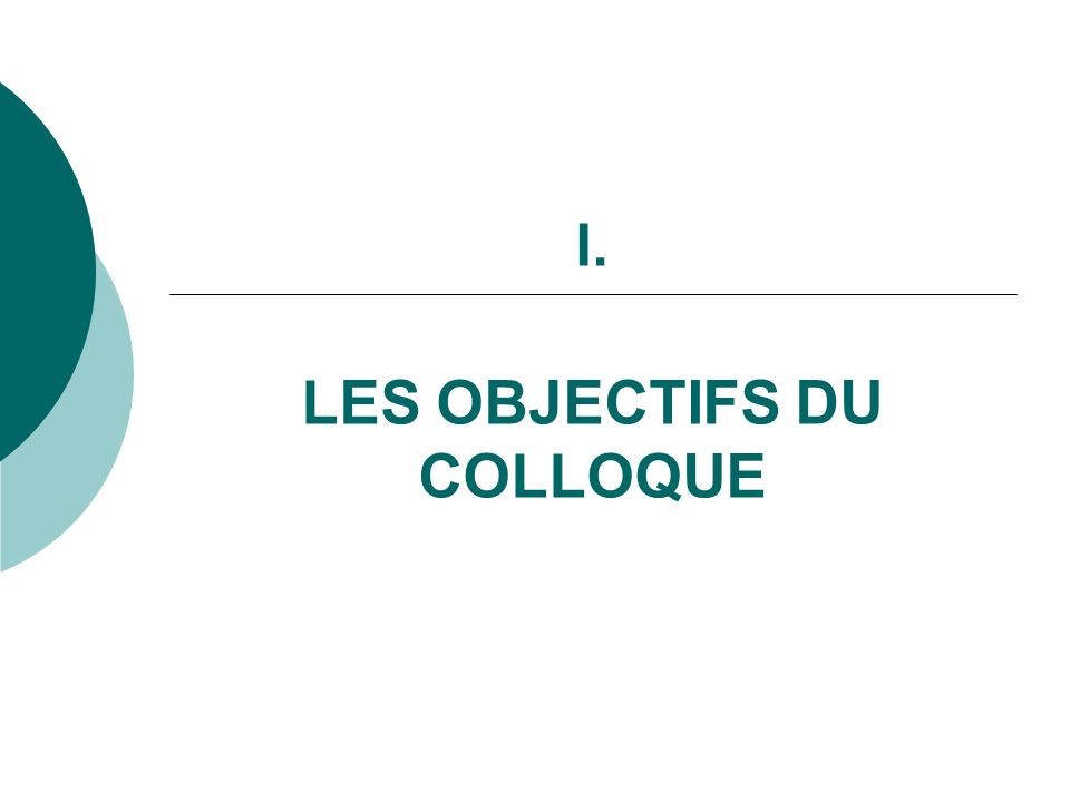 I. LES OBJECTIFS DU COLLOQUE