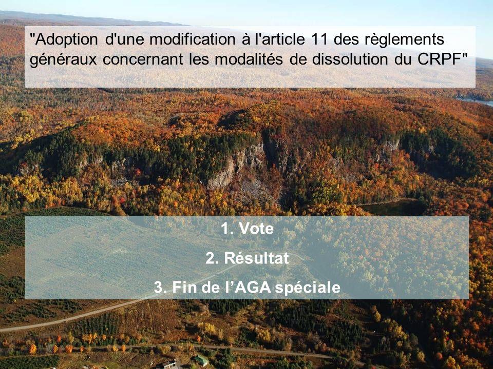 1.Vote 2.Résultat 3.Fin de lAGA spéciale Adoption d une modification à l article 11 des règlements généraux concernant les modalités de dissolution du CRPF