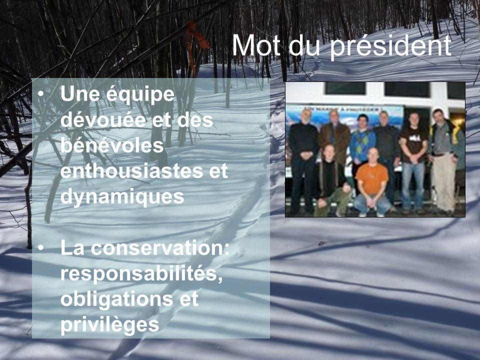 Mot du président Une équipe dévouée et des bénévoles enthousiastes et dynamiques La conservation: responsabilités, obligations et privilèges