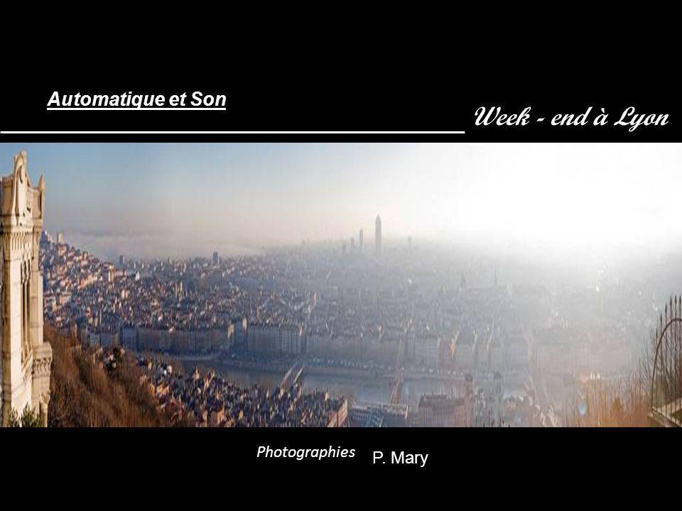 Week - end à Lyon Photographies P. Mary Automatique et Son