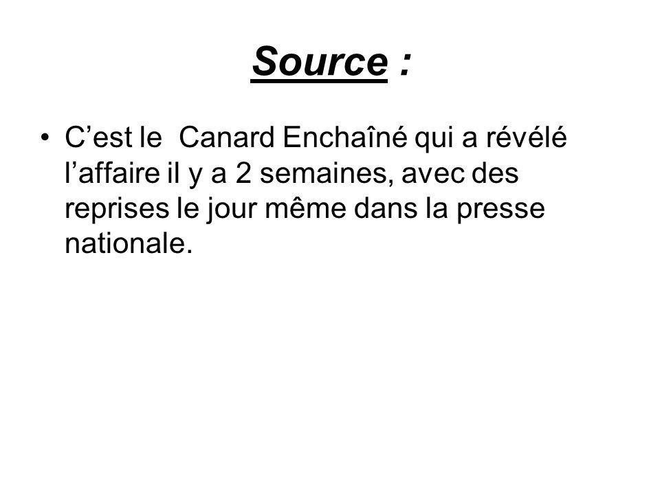 Source : Cest le Canard Enchaîné qui a révélé laffaire il y a 2 semaines, avec des reprises le jour même dans la presse nationale.