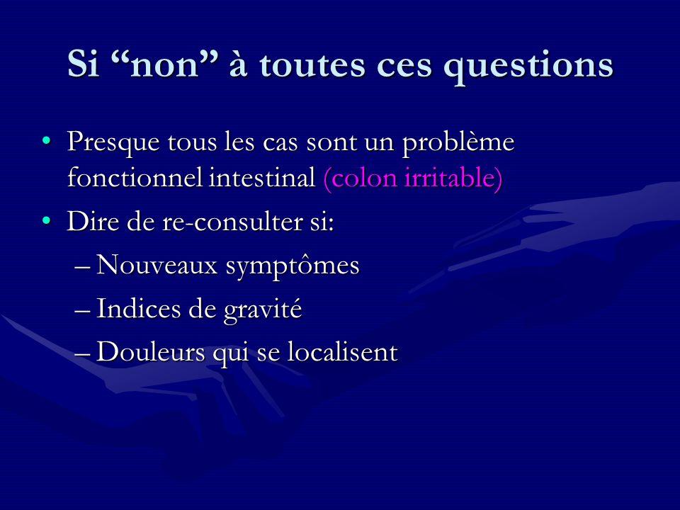 Si non à toutes ces questions Presque tous les cas sont un problème fonctionnel intestinal (colon irritable)Presque tous les cas sont un problème fonc